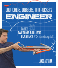 Launchers, Lobbers, and Rockets Engineer: Make 20 Awesome Ballistic Blasters with Ordinary Stuff Cover Image