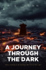 A Journey Through The Dark: There's Nothing in the Darkness that Isn't in the Light Cover Image
