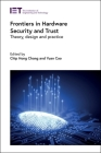 Frontiers in Hardware Security and Trust: Theory, Design and Practice (Materials) Cover Image