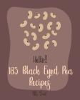 Hello! 185 Black Eyed Pea Recipes: Best Black Eyed Pea Cookbook Ever For Beginners [Pea Cookbook, Black Bean Recipes, Baked Bean Recipes, Healthy Sala Cover Image