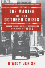 The Making of the October Crisis: Canada's Long Nightmare of Terrorism at the Hands of the FLQ Cover Image