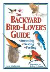 The Backyard Bird-Lover's Guide: Attracting, Nesting, Feeding Cover Image