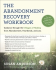 The Abandonment Recovery Workbook: Guidance Through the Five Stages of Healing from Abandonment, Heartbreak, and Loss Cover Image