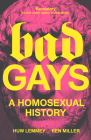 Bad Gays: A Homosexual History Cover Image