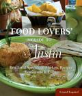 Food Lovers' Guide To(r) Austin: Best Local Specialties, Markets, Recipes, Restaurants & Events Cover Image
