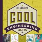 Cool Engineering Projects: Fun & Creative Workshop Activities (Cool Industrial Arts) Cover Image