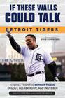 If These Walls Could Talk: Detroit Tigers: Stories from the Detroit Tigers' Dugout, Locker Room, and Press Box Cover Image