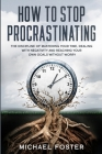 How to Stop Procrastinating: The discipline of mastering your time, dealing with negativity and reaching your own goals without worry Cover Image