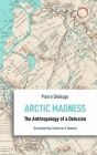 Arctic Madness: The Anthropology of a Delusion (Anthropological Novellas) Cover Image