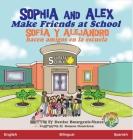 Sophia and Alex Make Friends at School: Sofia y Alejandro hacen amigos en la escuela Cover Image