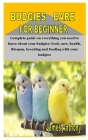 Budgies Care for Beginner: Complete guide on everything you need to know about your budgies: food, care, health, lifespan, breeding and Dealing w Cover Image