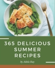 365 Delicious Summer Recipes: A Summer Cookbook that Novice can Cook Cover Image