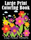 Large Print Coloring Book: Easy Flower Patterns Cover Image