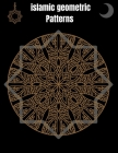 Islamic Geometric Patterns: Geometric Coloring Book for Adults, Relaxation Stress Relieving Designs, Gorgeous Geometrics Pattern, Unique and Beaut Cover Image