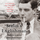 Stalin's Englishman: Guy Burgess, the Cold War, and the Cambridge Spy Ring Cover Image