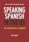 Speaking Spanish in the US: The Sociopolitics of Language, 2nd Edition (MM Textbooks #16) Cover Image