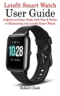 Letsfit Smart Watch User Guide: A Quick and Easy Guide with Tips & Tricks to Maximizing your Letsfit Smart Watch Cover Image