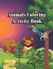 Animals Coloring Book: Animals Coloring Book My first animals coloring book A fun toddler coloring book The Ultimate Toddler Coloring Book To Cover Image