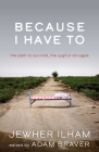 Because I Have to: The Path to Survival, the Uyghur Struggle (Broken Silence) Cover Image