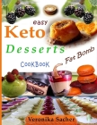 Keto Desserts: 90 Easy delicious Recipes to lose weight eating food every time, without losing Life energy. Muffin, smoothie, fat bom Cover Image