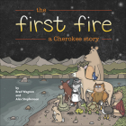The First Fire: A Cherokee Story Cover Image