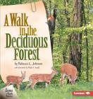 A Walk in the Deciduous Forest (Biomes of North America) Cover Image