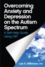 Overcoming Anxiety and Depression on the Autism Spectrum: A Self-Help Guide Using CBT Cover Image