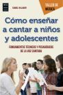 Cómo enseñar a cantar a niños y adolescentes: Fundamentos técnicos y pedagógicos de la voz cantada (Taller de Música) Cover Image