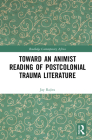 Toward an Animist Reading of Postcolonial Trauma Literature (Routledge Contemporary Africa) Cover Image