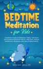 Bedtime Meditations for Kids: A Definitive Guide of Meditation, Fables, Adventure and Christmas Stories for Kids to Help Them Achieve Mindfulness, R Cover Image