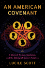 An American Covenant: A Story of Women, Mysticism, and the Making of Modern America Cover Image