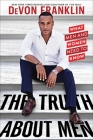 The Truth About Men: What Men and Women Need to Know Cover Image