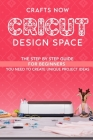 Cricut Design Space: The Step by Step guide For Beginners you Need to Create unique Project Ideas Cover Image