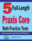 5 Full-Length Praxis Core Math Practice Tests: The Practice You Need to Ace the Praxis Core Math (5733) Test Cover Image