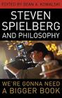 Steven Spielberg and Philosophy: We're Gonna Need a Bigger Book (Philosophy of Popular Culture) Cover Image