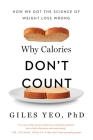 Why Calories Don't Count: How We Got the Science of Weight Loss Wrong Cover Image