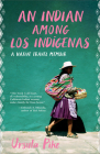 An Indian Among Los Indígenas: A Native Travel Memoir Cover Image