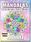 Mandalas Adulti Colorare per l'Ansia: Libro da colorare Mandala Libro da colorare Adulti Relax & Stress Relief Libro da colorare Libro da colorare Adu Cover Image