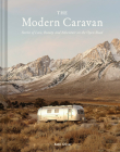 The Modern Caravan: Stories of Love, Beauty, and Adventure on the Open Road Cover Image