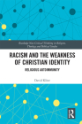Racism and the Weakness of Christian Identity: Religious Autoimmunity (Routledge New Critical Thinking in Religion) Cover Image