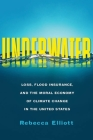 Underwater: Loss, Flood Insurance, and the Moral Economy of Climate Change in the United States Cover Image