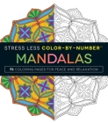 Stress Less Color-By-Number Mandalas: 75 Coloring Pages for Peace and Relaxation Cover Image