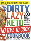 The DIRTY, LAZY, KETO No Time to Cook Cookbook: 100 Easy Recipes Ready in under 30 Minutes Cover Image