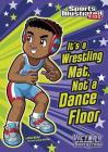 It's a Wrestling Mat, Not a Dance Floor (Sports Illustrated Kids) Cover Image