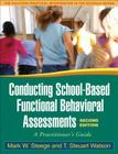 Conducting School-Based Functional Behavioral Assessments, Second Edition: A Practitioner's Guide (The Guilford Practical Intervention in the Schools Series                   ) Cover Image