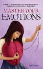 master your emotions: A Guide to Overcome Negativity. Move from Negative Thinking by Being Emotionally Intelligent Cover Image
