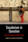 Secularism in Question: Jews and Judaism in Modern Times (Jewish Culture and Contexts) Cover Image