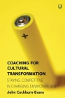 Coaching for Cultural Transformation: Staying Competitive in Changing Environments Cover Image