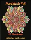 Mandala de Nuit 50 Mandalas Adultes anti-stress: Mandalas Nuit avec fond noir, Livre De Coloriage Anti-Stress, Livre de Coloriage Pour Adultes et Adol Cover Image