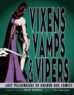 Vixens, Vamps & Vipers: Lost Villainesses of Golden Age Comics Cover Image